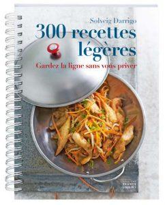 300 recettes légères - Solveig Darrigo
